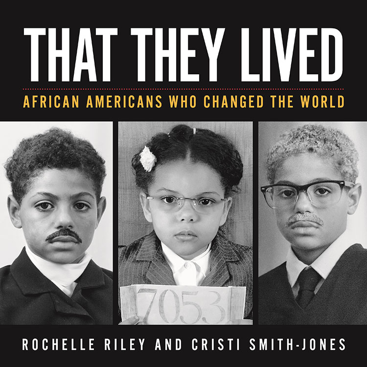 That They Lived: African Americans Who Changed the World by Rochelle Riley and Cristi Smith-Jones